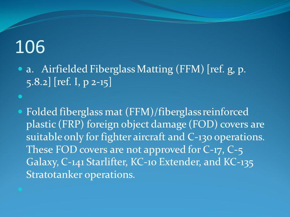 106 a. Airfielded Fiberglass Matting (FFM) [ref. g, p. 5.8.2] [ref. I, p 2-15]